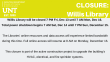 Willis Library will be closed 7 PM Fri, Dec 13 until 7 AM Mon, Dec 16.  Total power shutdown begins 7 AM Sat, Dec 14 until 7 PM