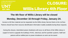 The 4th floor of Willis Library will be closed Monday, December 16 through Friday, January 24.